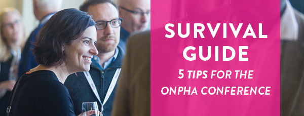 Survival Guide: Five tips for the ONPHA Conference