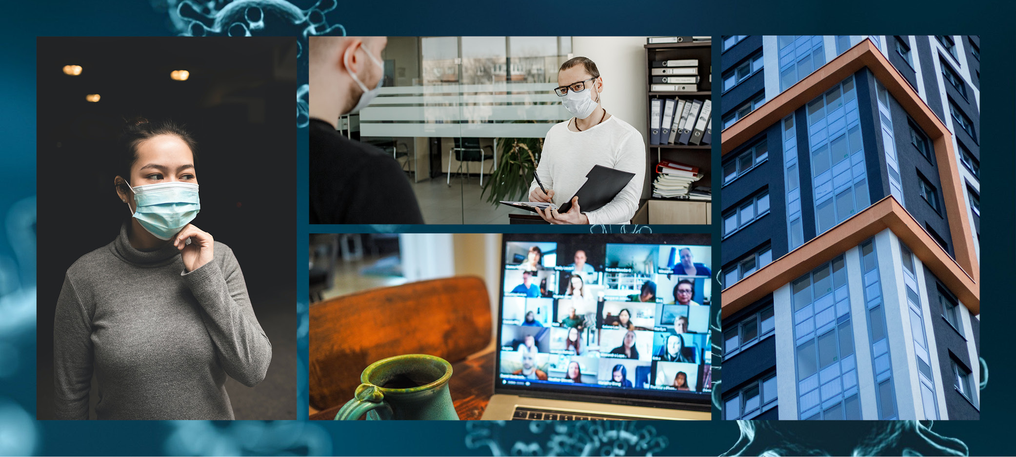 Images clockwise from left: a woman adjusting a face mask; two men wearing masks interact in a workplace; a modern apartment building; a zoom call on a laptop.